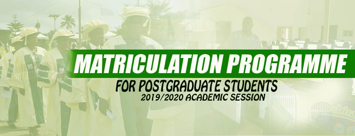 MATRICULATION PROGRAMME FOR THE POSTGRADUATE STUDENTS OF THE 2019/2020 ACADEMIC SESSION